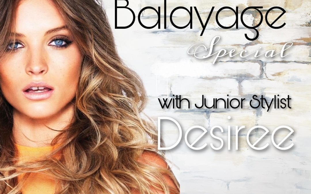 Balayage Special with Junior Stylist Desiree
